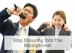 Stop Shouting Into The Microphone